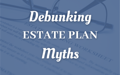 Debunking Estate Plan Myths For Shakopee, MN Taxpayers